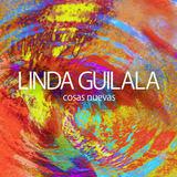 Linda Guilala - Cosas Nuevas
