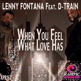 Lenny Fontana (feat.) D Train - When You Feel What Love Has (feat. D-Train)