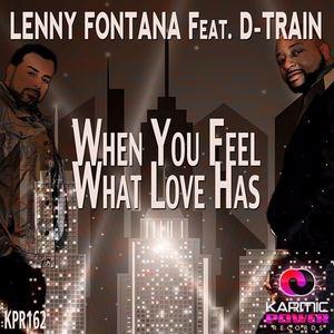 Lenny Fontana (feat.) D Train - When You Feel What Love Has (feat. D-Train) [Radio Edit]