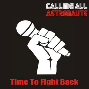 Calling All Astronauts - Time To Fight Back (Single Version)