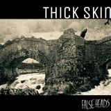 Thick Skin (False Heads)