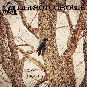 Allison Crowe and Band - (Through These) Heavy Graces