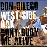 A 'West Side Oak' / AA' Don't Bury Me Alive' (Don DiLego)