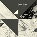 Roger Goula - Something About Silence EP
