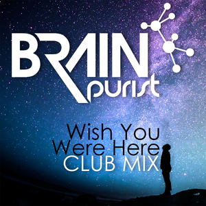 Brain Purist - Wish You Were Here (Club Mix)