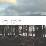 Laurence Made Me Cry - Titans' Daughters Remixed