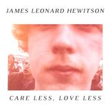 James Leonard Hewitson - Care Less, Love Less