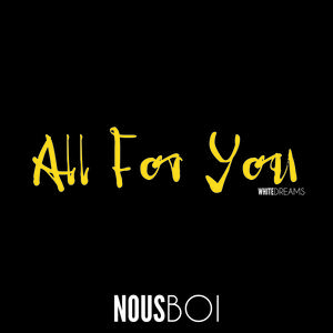 NOUS BOI - All For You