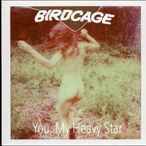 Birdcage - You, My Heavy Star