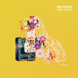 Baywaves - Only For Uz