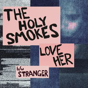 The Holy Smokes - Love Her