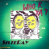 Sisteray - Who R Ya?