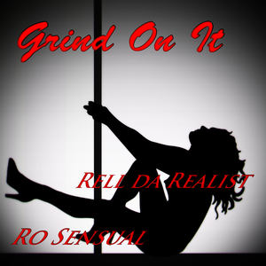 Ro Sensual - Grind On It ft. Rell Da Realist