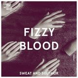 Fizzy Blood - Sweat & Sulphur
