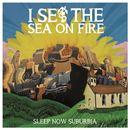 I Set The Sea On Fire - Sleep Now Suburbia