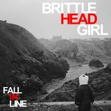 Brittle Head Girl - Fall In Line