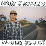 Willie J Healey - Would You Be