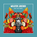 Molotov Jukebox - Just The Thrill