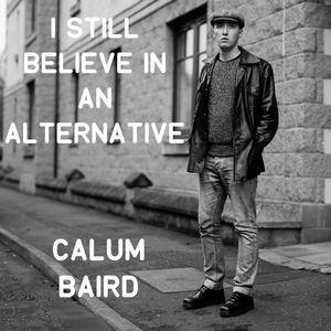 Calum Baird - I Still Believe in an Alternative