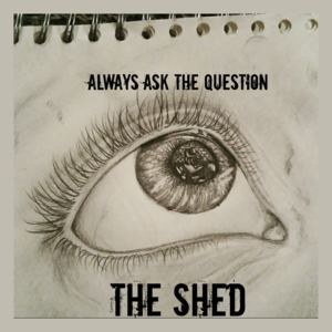 Gerry & The Shed - Always ask the Question