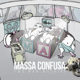 Massa Confusa - Two Man-Machine