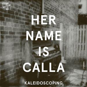 Her name is Calla - Kaleidoscoping