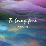 Mat Hunsley - To Being Free