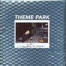 Theme Park - LA (Is Stealing My Friends)