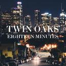 Twin Oaks - Eighteen Minutes
