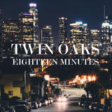 Twin Oaks - Eighteen Minutes