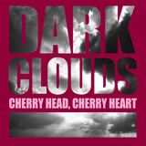 Cherry Head, Cherry Heart - Dark Clouds