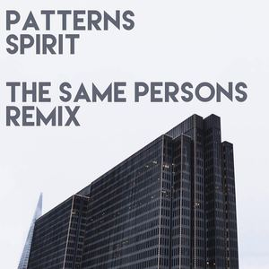 THE SAME PERSONS - Patterns–Spirit (The Same Persons Remix)
