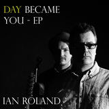 Day Became You EP (Ian Roland)