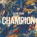 Slow Club - Champion