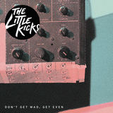 """Don't Get Mad, Get Even"" by The Little Kicks  (The Little Kicks)"