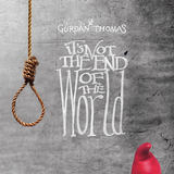 Gurdan Thomas - It's Not The End Of The World