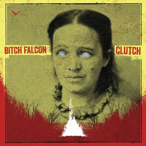 Bitch Falcon - Clutch