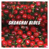 SHANGHAI BLUES - Run