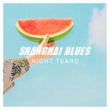 SHANGHAI BLUES - Night Tears
