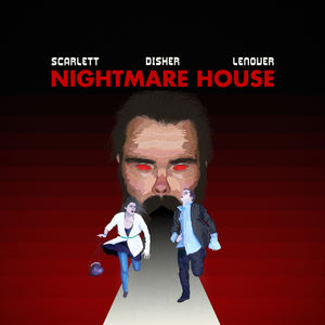 Scarlett/Disher/Lenover - Nightmare House: End Credits
