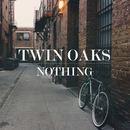 Twin Oaks - Nothing