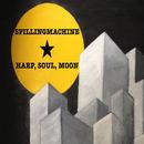 Spilling Machine - Harp, Soul, Moon