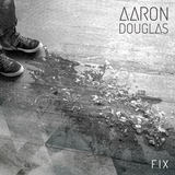 Aaron Douglas - Fix (Single version)