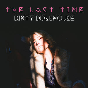 Dirty Dollhouse - The Last Time