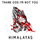 HIMALAYAS - Thank God I'm Not You