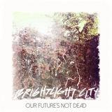 Brightlight City - Our Future's Not Dead