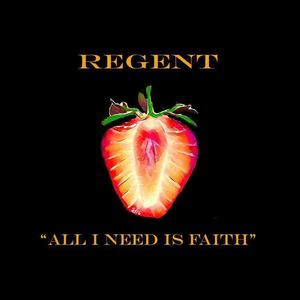 Regent - All I Need Is Faith