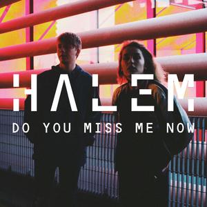 HALEM - Do You Miss Me Now