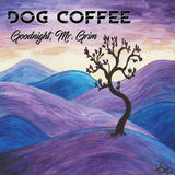 Dog Coffee - Goodnight, Mr. Grim