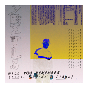 JEZTLS - Will You Remember (Feat. Shiraz & Libau)
